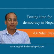 Testing Times for Democracy in Nepal-Nihar Nayak